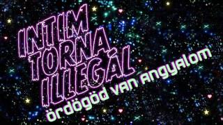 Intim Torna Illegál - Ördögöd Van Angyalom