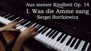 Aus meiner Kindheit Op. 14 - I. Was die Amme sang (Bortkiewicz)