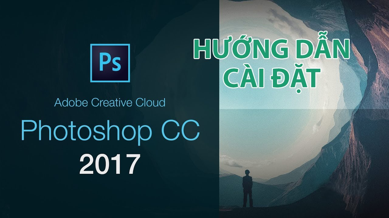 Phạm Tiến Hưng – Hướng dẫn cài đặt Photoshop CC 2017 cho Windows