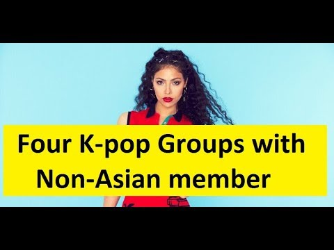Four Kpop groups with Non-Asian Member