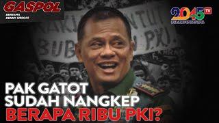 Denny Siregar: PAK GATOT, SUDAH NANGKEP BERAPA RIBU PKI ? (Gaspol #82)