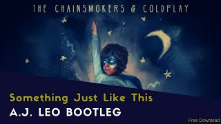 The Chainsmokers & Coldplay - Something Just Like This (A.J. Leo Remix) [Free Download]