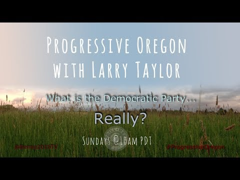 Progressive Oregon with Larry Taylor - What is the Democratic Party...Really?