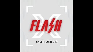 [X1 FLASH LIGHT? RIGHT!] ep.4 FLASH ZIP