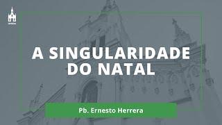 A Singularidade do Natal - Pb. Ernesto Herrera - Culto Noturno - 20/12/2020