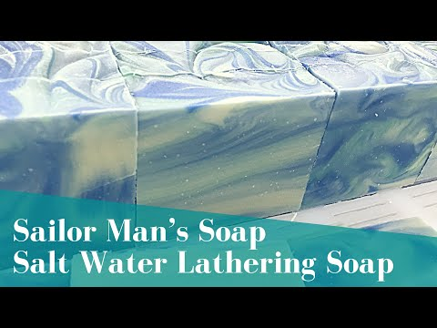Sailor Man's Soap [A Cold Processed Salt Water Lathering Bar]