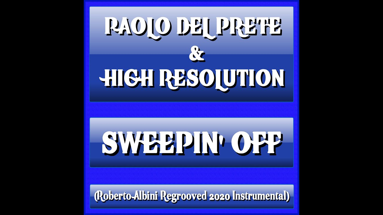 PAOLO DEL PRETE & HIGH RESOLUTION - SWEEPIN' OFF (ROBERTO ALBINI REGROOVED 2020 INSTRUMENTA