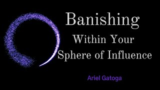 Banishing Within Your Sphere of Influence