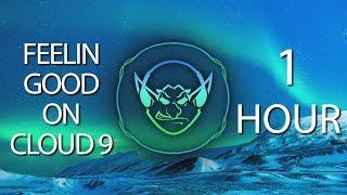 Feelin Good On Cloud 9 (Goblin & Crystal Mashup) 【1 HOUR】