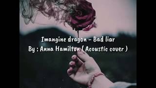 Gambar cover Imagine Dragon - Bad Liar || By : Anna Hamilton ( Acoustic cover ) video Lyric 🎶