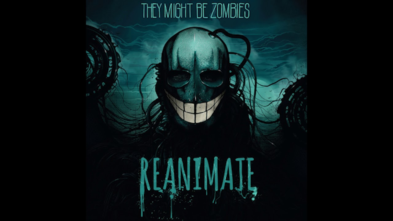 They might be Zombies   Reanimate Full Albuml 2020