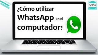 WhatsApp Web y de Escritorio en tu Computador. Descarga e Instala WhatsApp en el Computador.