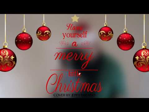 HAVE YOURSELF A MERRY LITTLE CHRISTMAS  Cover By Jeppy Paraiso