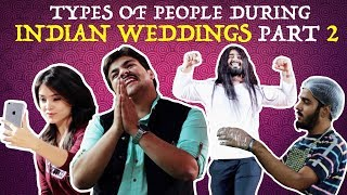 Types Of People During Indian Weddings PART 2 |...