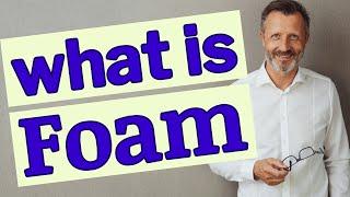 Foam   Meaning oḟ foam