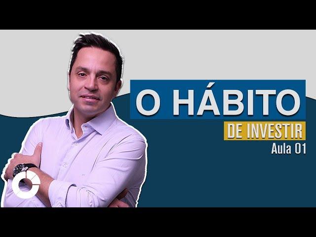 ⭐ O hábito de Investir: Jornada do Investidor - Aula 01