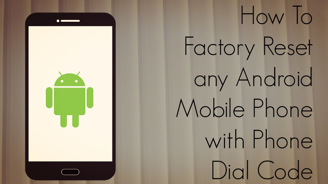 How to Factory Reset any Android Mobile Phone with Phone Dial Code