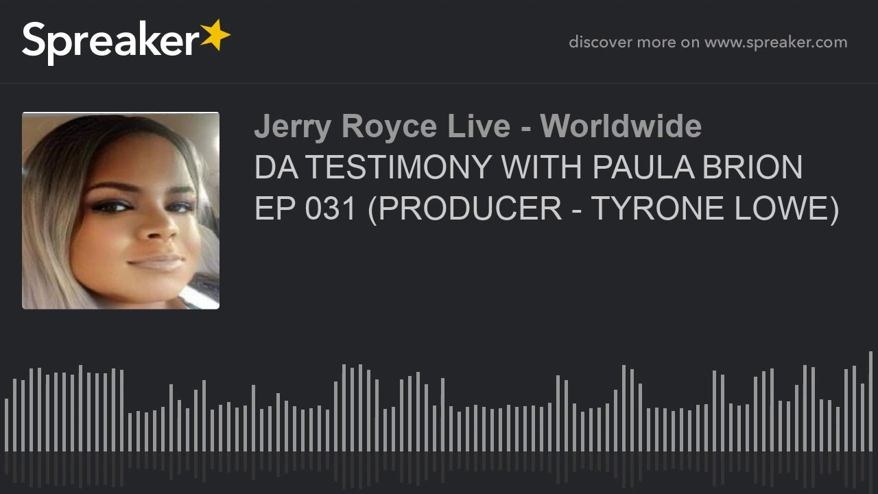 DA TESTIMONY WITH PAULA BRION EP 031 (PRODUCER - TYRONE LOWE)