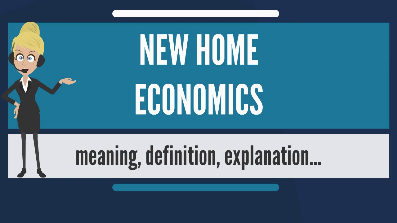 What Is New Home Economics What Does New Home Economics Mean New Home Economics Meaning Youtube