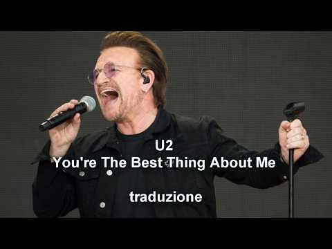 U2 you're the best thing about me traduzione italiano