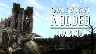 Oblivion Modded - Part 15 | Kvatch Rebuilt