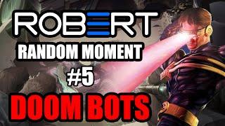 ROBERT RANDOM MOMENT #5 : DOOM BOTS