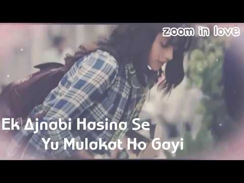 ek-ajnabi-hasina-se-yu-mulakat-ho-gayi-...song-  -best-status-video-  -love-status-clip-video@