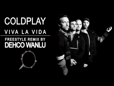 Coldplay - Viva la vida - Freestyle Remix - By Dehco Wanlu