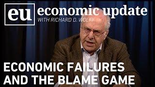 Economic Update: Economic Failures and the Blame Game