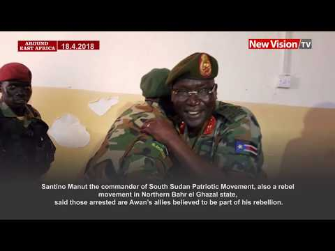 Around East Africa:  South Sudan ex army chief allies arrested