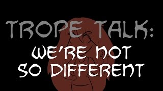 Trope Talk: We're Not So Different