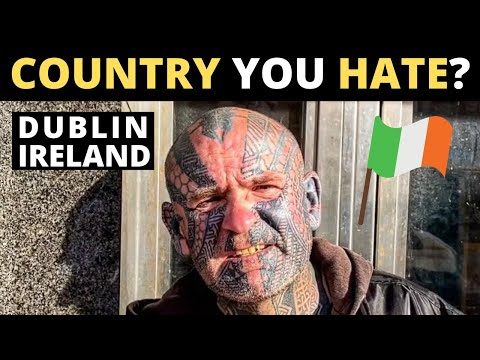 Which Country Do You HATE The Most? | DUBLIN, IRELAND