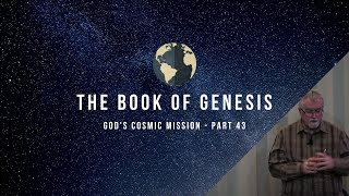 Book of Genesis - God's Cosmic Mission (Part 43) | March 4, 2020