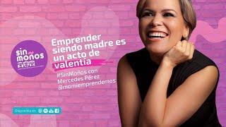 Emprender siendo Madre es un acto de Valentía - Mercedes Pérez | Sin Moños 001