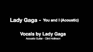 Lady Gaga - You and I (Acoustic)