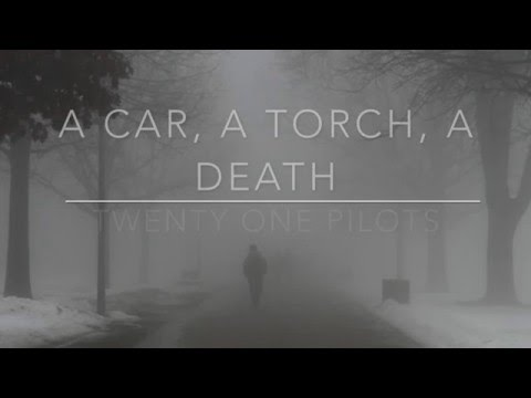 a car, a torch, a death - twenty one pilots // lyrics