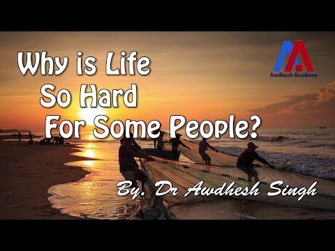 Why is Life So Hard For Some People? | Awdhesh Singh
