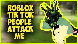 ROBLOX TIK TOK PEOPLE ATTACK ME