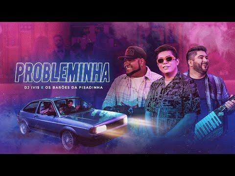PROBLEMINHA - DJ Ivis e Barões da Pisadinha (Clipe Oficial)