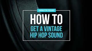 How To Get a Vintage Hip Hop Sound | Lo-Fi Vintage Classic Hip Hop Tutorial