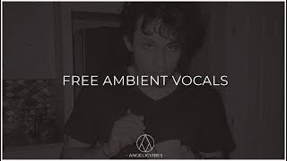 Free Ambient Vocals 2019 | Hip Hop and Rnb Vocal Samples | Free Download