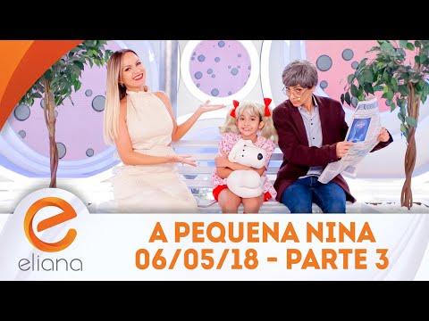 A pequena Nina - Parte 3 | Programa Eliana (06/05/18)