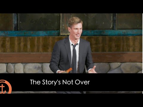 The Story's Not Over - Sermon By Ben Courson