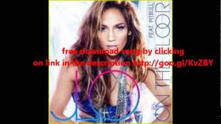 Jennifer Lopez - On The Floor (Feat. Pitbull) free download song