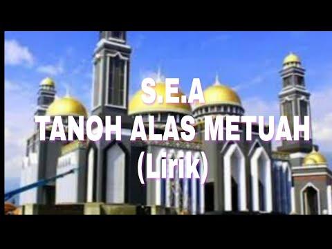 S.E.A - Tanoh Alas Metuah (lirik)