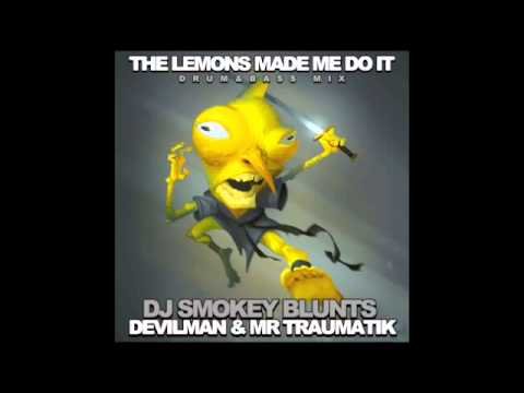 THE LEMONS MADE ME DO IT - DEVILMAN - TRAUMATIK - DJ SMOKEY BLUNTS
