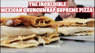 THE INCREDIBLE MEXICAN CRUNCHWRAP SUPREME PIZZA! TACO BELL
