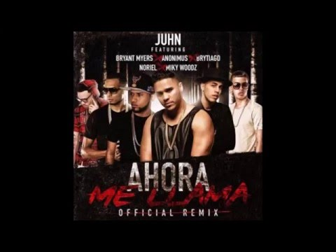 Ahora Me Llama Remix  Juhn ElAllStar Ft Anonimus, Bryant Myers,Brytiago,Noriel, MikyWoodz