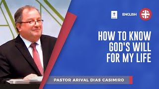 How to Know God's Will for My Life | Pr. Arival Dias Casimiro