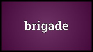 Brigade Meaning